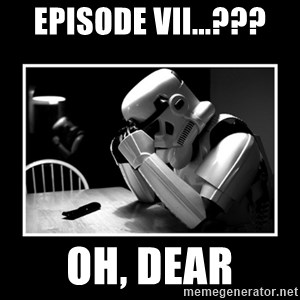 Sad Trooper - episode VII...??? oh, dear