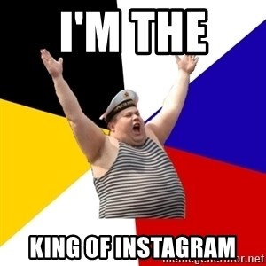 Patriot - I'M THE  KING OF INSTAGRAM