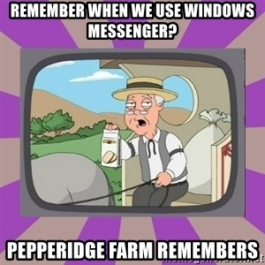 Pepperidge Farm Remembers FG - Remember when we use windows messenger? Pepperidge farm remembers