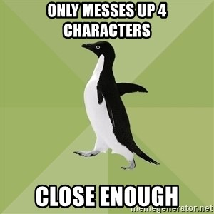 Socially Average Penguin - only messes up 4 characters close enough
