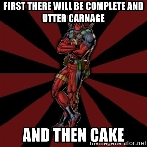 FTFW Deadpool - First there will be complete and utter carnage  and then cake