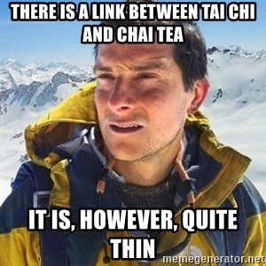 Kai mountain climber - There is a link between tai Chi and Chai Tea It is, however, quite thin