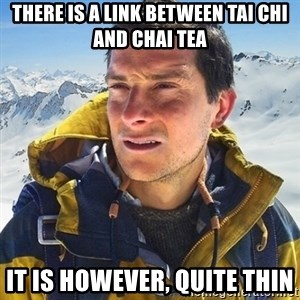Kai mountain climber - There is a link between tai Chi and Chai Tea It is however, quite thin