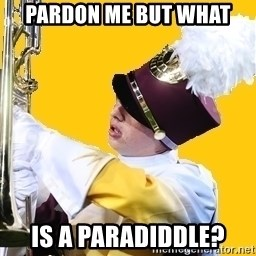 Baffled Band Guy - Pardon me but what is a paradiddle?