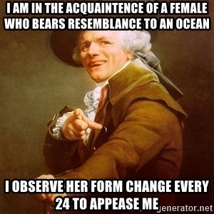 Joseph Ducreux - I am in the acquaintence of a female who bears resemblance to an ocean I observe her form change every 24 to appease me