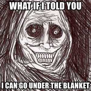 Horrifying Ghost - what if i told you i can go under the blanket