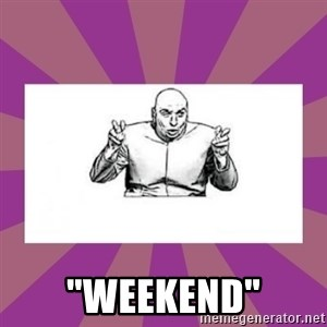 """'dr. evil' air quote -  """"weekend"""""""