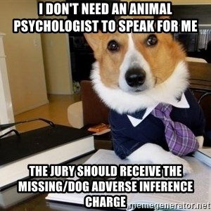 Dog Lawyer - I don't need an animal psychologist to speak for me The Jury should receive the missing/doG adverse inference charge