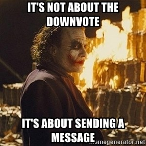 Joker sending a message - it's not about the downvote it's about sending a message