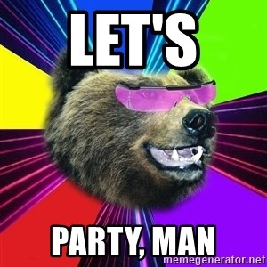 Party Bear - LEt's  party, man