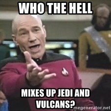 Picard Wtf - Who the hell mixes up Jedi and Vulcans?