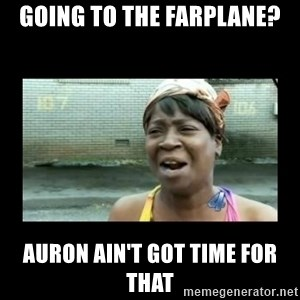 Nobody ain´t got time for that - going to the farplane? Auron ain't got time for that