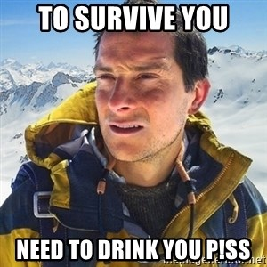 Kai mountain climber - TO SURVIVE YOU NEED TO DRINK YOU P!SS
