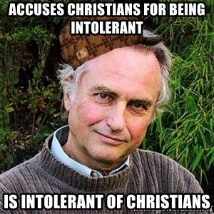 Scumbag atheist - Accuses christians for being intolerant Is intolerant of christians