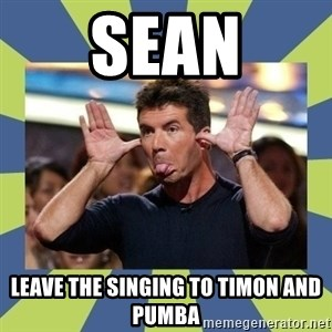 simon cowell  - sean leave the singing to timon and pumba