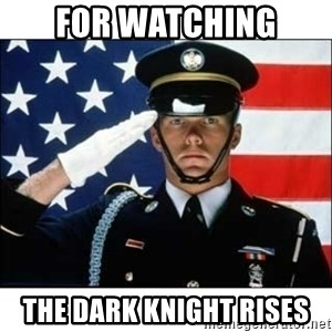 salute - for watching the dark knight rises