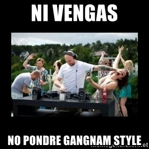 DJ pushes girl in the face - ni vengas no pondre gangnam style