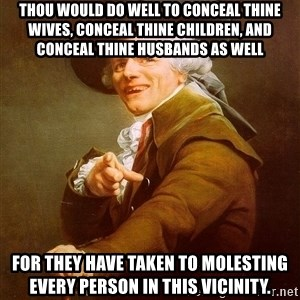 Joseph Ducreux - Thou would do well to Conceal thine wives, conceal thine children, and conceal thine husbands as well for they have taken to molesting every person in this vicinity.