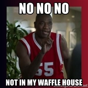 Dikembe Mutombo - NO NO NO NOT IN MY WAFFLE HOUSE