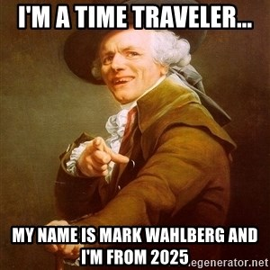 Joseph Ducreux - i'm a time traveler... my name is mark wahlberg and i'm from 2025