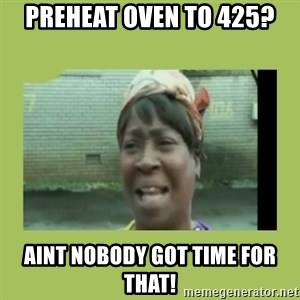Sugar Brown - preheat oven to 425? aint nobody got time for that!