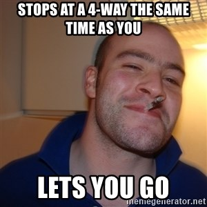 Good Guy Greg - stops at a 4-way the same time as you lets you go