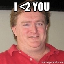 Gabe Newell - I <2 you
