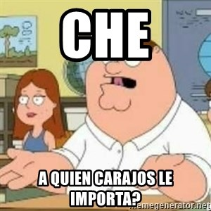 Peter Griffin who the hell cares - CHE a quien carajos le importa?