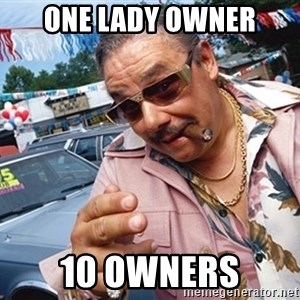 Scumbag Car Salesman - one lady owner 10 owners