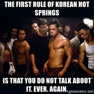 Fight Club Rules - the first rule of korean hot springs is that you do not talk about it. ever. again.