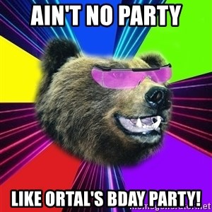 Party Bear - ain't no party like ortal's bday party!