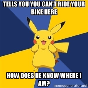 Pokemon Logic  - tells you you can't ride your bike here how does he know where i am?