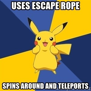 Pokemon Logic  - uses escape rope spins around and teleports