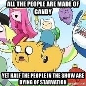 Adventure Time Meme - all the people are made of candy yet half the people in the show are dying of starvation