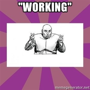 """'dr. evil' air quote - """"WORKING"""""""