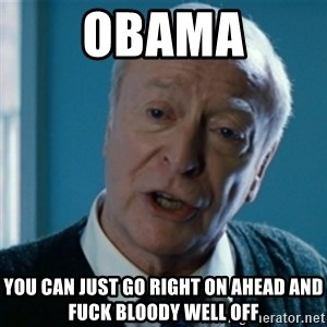 Announcement Alfred - OBAMA YOU CAN JUST GO RIGHT ON AHEAD AND FUCK BLOODY WELL OFF