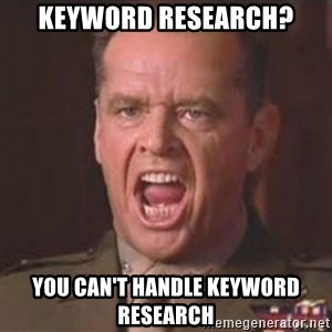 Jack Nicholson - You can't handle the truth! - Keyword research? you can't handle keyword research