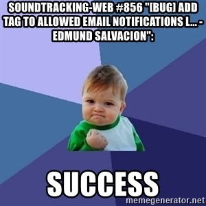 """Success Kid - soundtracking-web #856 """"[BUG] Add tag to allowed email notifications l... - Edmund Salvacion"""":  success"""