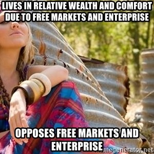 Young Hippy - lives in relative wealth and comfort due to free markets and enterprise opposes free markets and enterprise