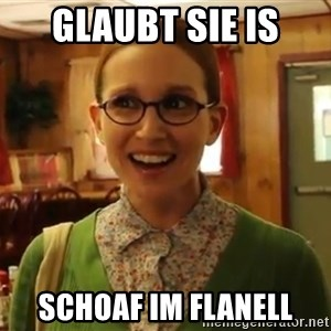 Sexually Oblivious Female - Glaubt sie is Schoaf im Flanell