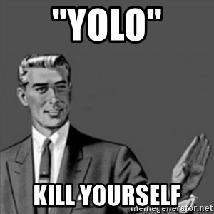 "Correction Guy - ""YOLO"" Kill Yourself"