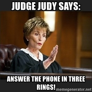 Case Closed Judge Judy - Judge judy says: answer the phone in three rings!