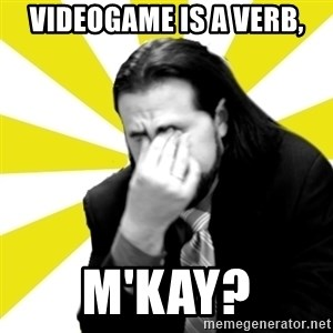 IanBogost - videogame is a verb, m'kay?
