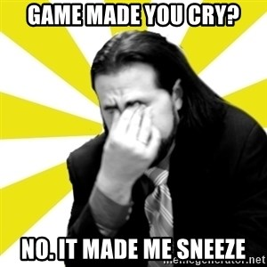 IanBogost - Game made you cry? No. It made me sneeze