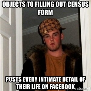 Scumbag Steve - Objects to filling out Census Form Posts every intimate detail of their life on facebook