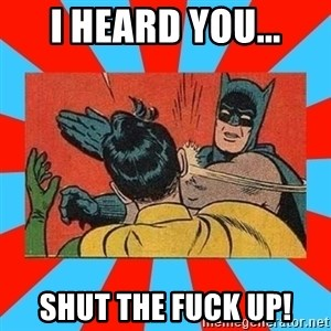 Batman Bitchslap - I heard you... Shut the fuck up!