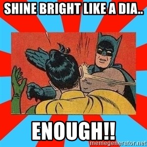 Batman Bitchslap - shine bright like a dia.. enough!!