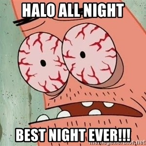 Stoned Patrick - HALO ALL NIGHT BEST NIGHT EVER!!!