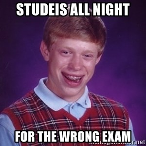 Bad Luck Brian - studeis all night For the wrong Exam