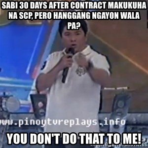 Willie You Don't Do That to Me! - Sabi 30 days after contract makukuha na scp, pero hanggang ngayon wala pa? you don't do that to me!